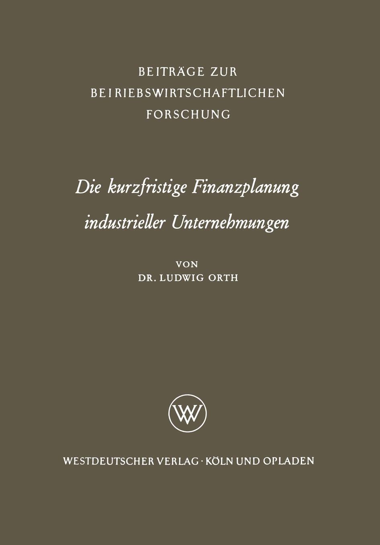 Die kurzfristige Finanzplanung industrieller Unternehmungen