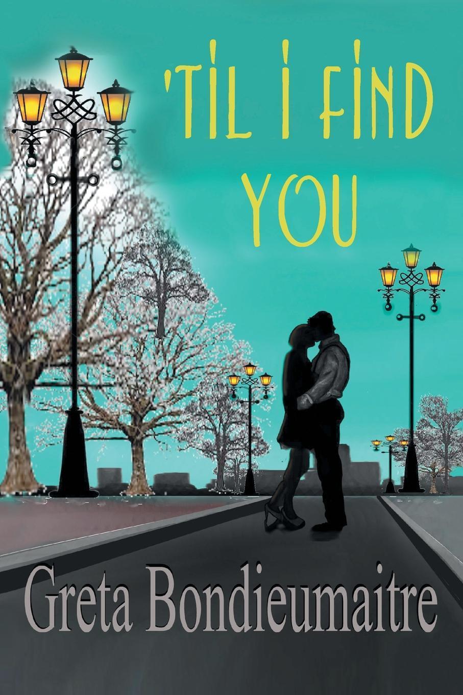Книга 'Til I Find You. Greta Bondieumaitre
