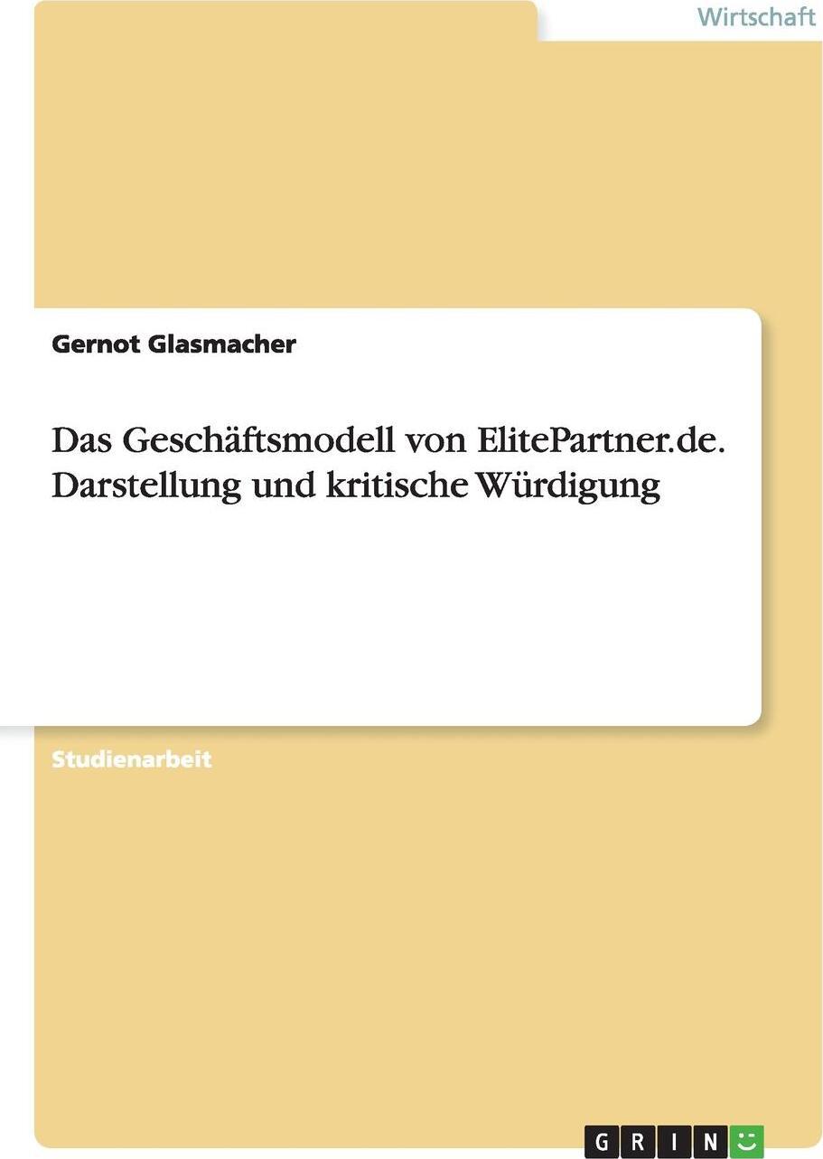 Das Geschaftsmodell von ElitePartner.de. Darstellung und kritische Wurdigung