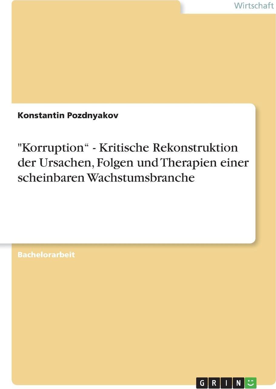 """Konstantin Pozdnyakov. """"Korruption"""" - Kritische Rekonstruktion  der Ursachen, Folgen und Therapien  einer scheinbaren Wachstumsbranche"""