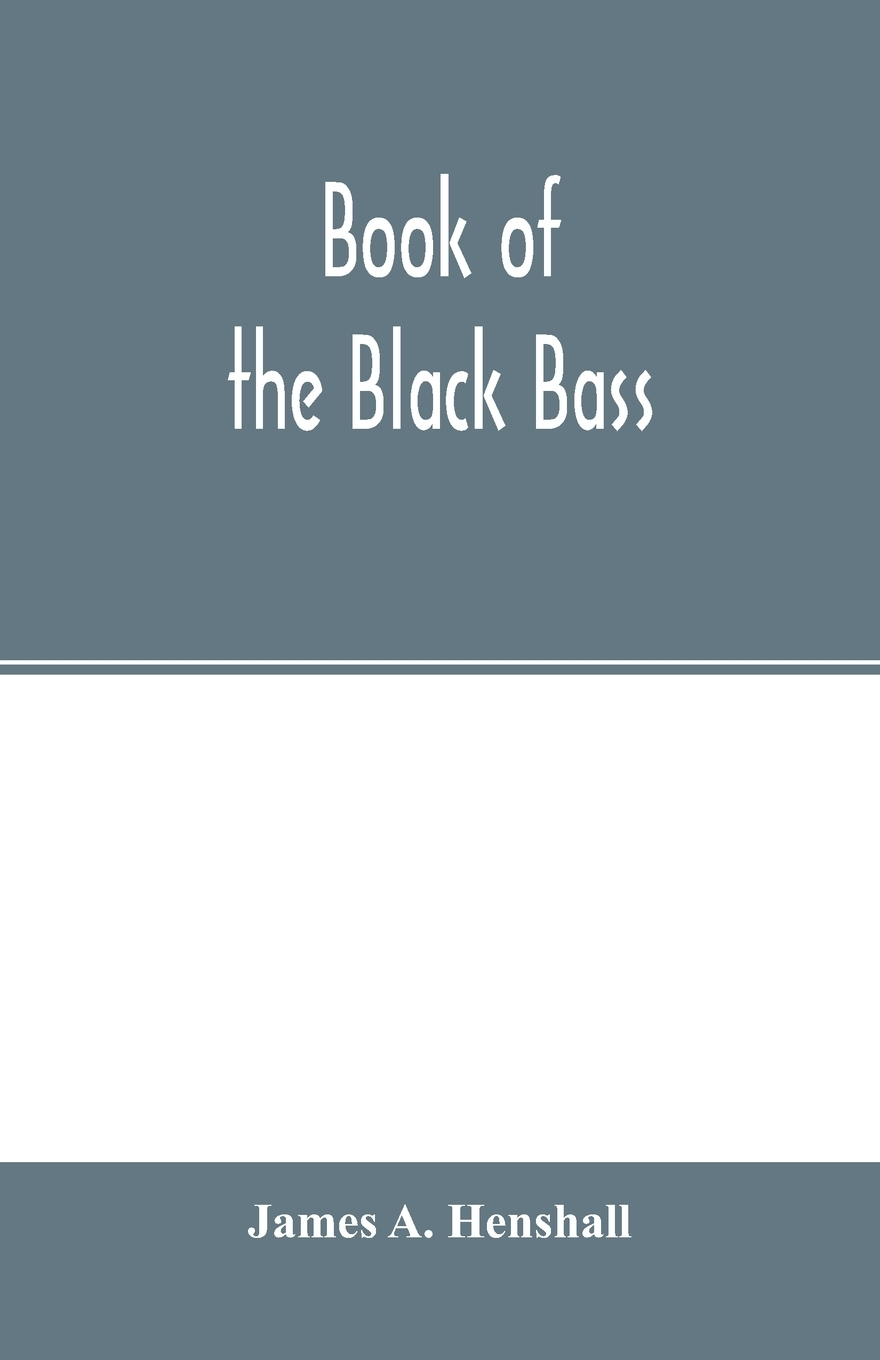 James A. Henshall. Book of the black bass