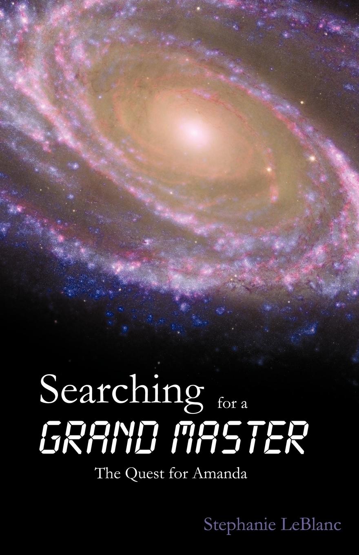 LeBlanc Stephanie LeBlanc. Searching for a Grand Master. The Quest for Amanda