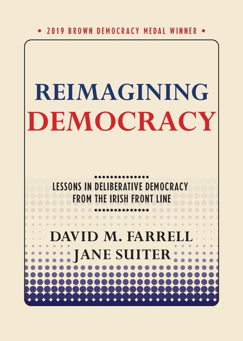 David M. Farrell, Jane Suiter Reimagining Democracy. Lessons in Deliberative Democracy from the Irish Front Line reimagining the norm