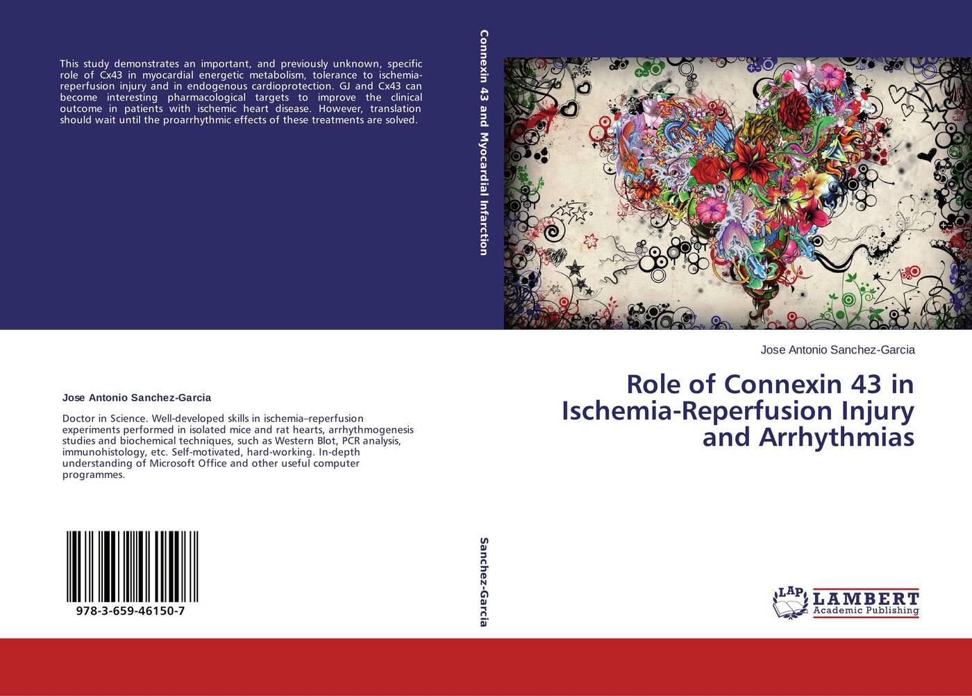 лучшая цена Jose Antonio Sanchez-Garcia Role of Connexin 43 in Ischemia-Reperfusion Injury and Arrhythmias