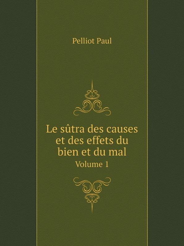 Фото - Pelliot Paul Le sutra des causes et des effets du bien et du mal. Volume 1 jean paul gaultier le male