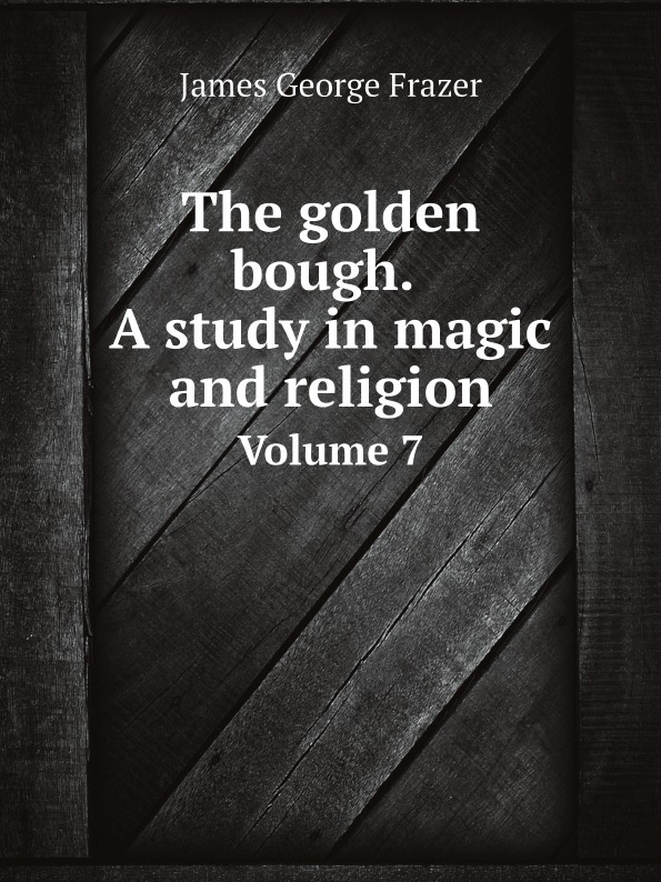James George Frazer The golden bough. A study in magic and religion. Volume 7 цена в Москве и Питере