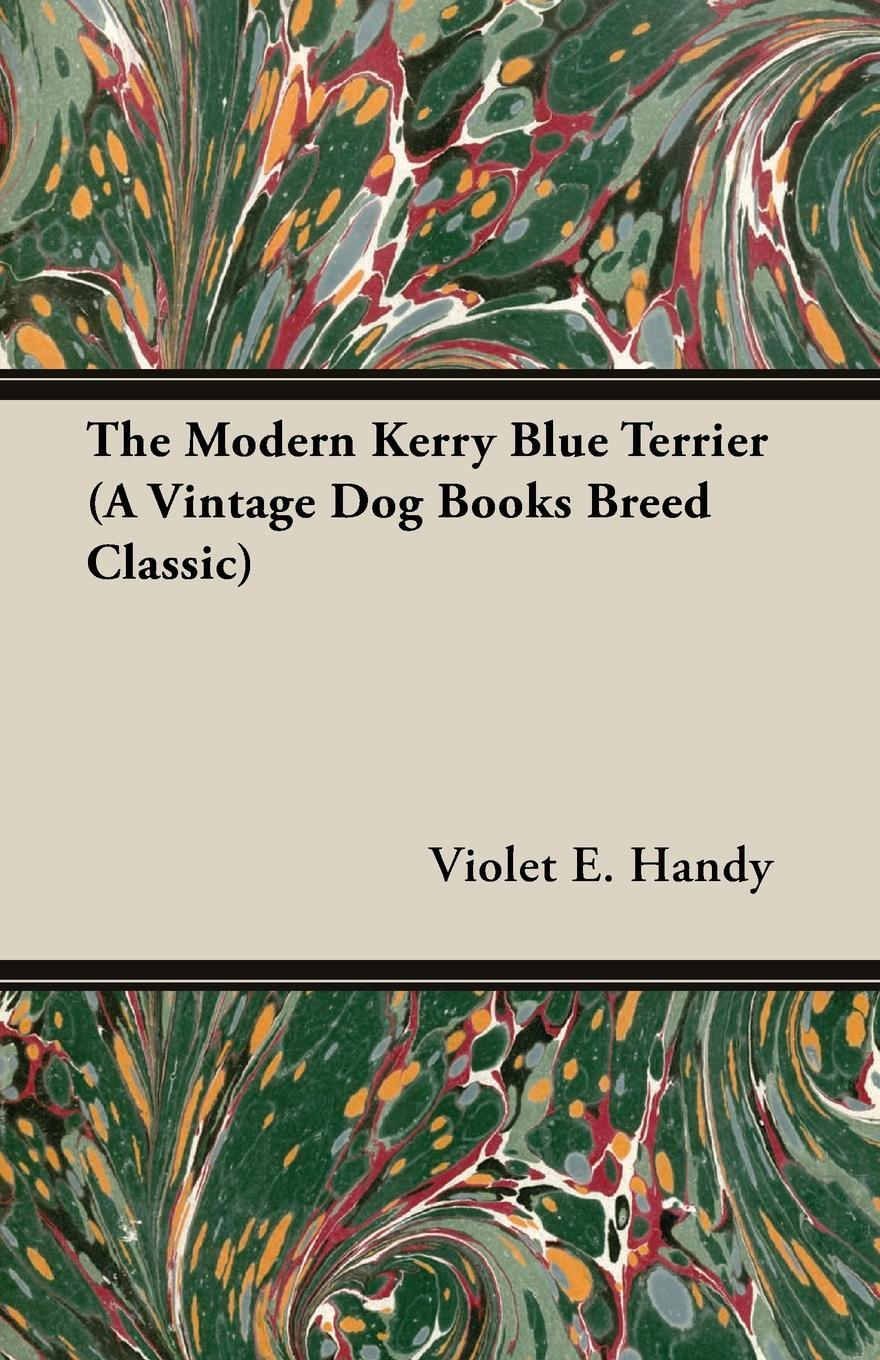 The Modern Kerry Blue Terrier (A Vintage Dog Books Breed Classic). Violet E. Handy