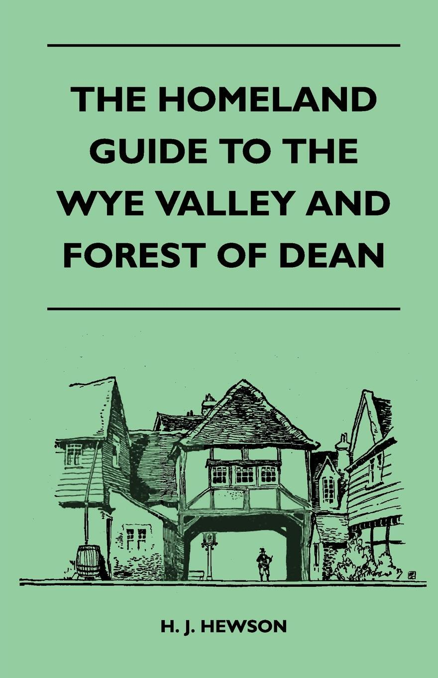 The Homeland Guide to the Wye Valley and Forest of Dean. H. J. Hewson