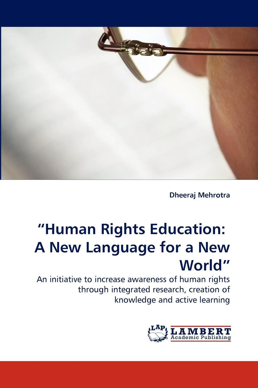 "Dheeraj Mehrotra. ""Human Rights Education. A New Language for a New World"""