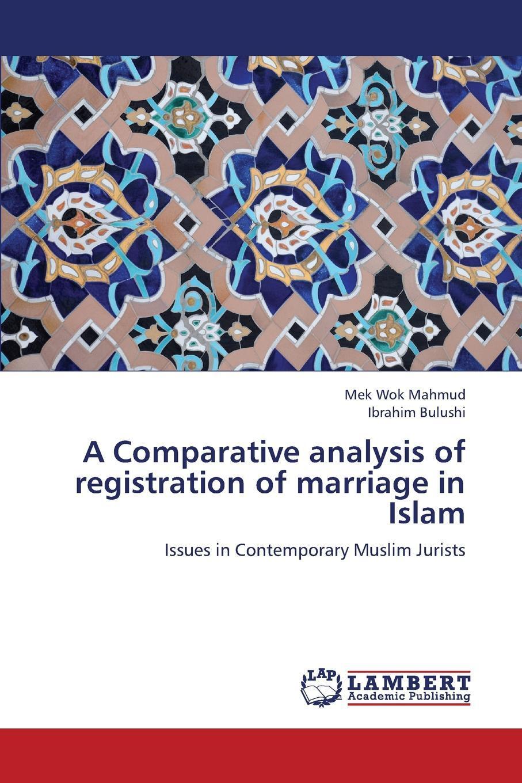Mahmud Mek Wok, Bulushi Ibrahim. A Comparative Analysis of Registration of Marriage in Islam