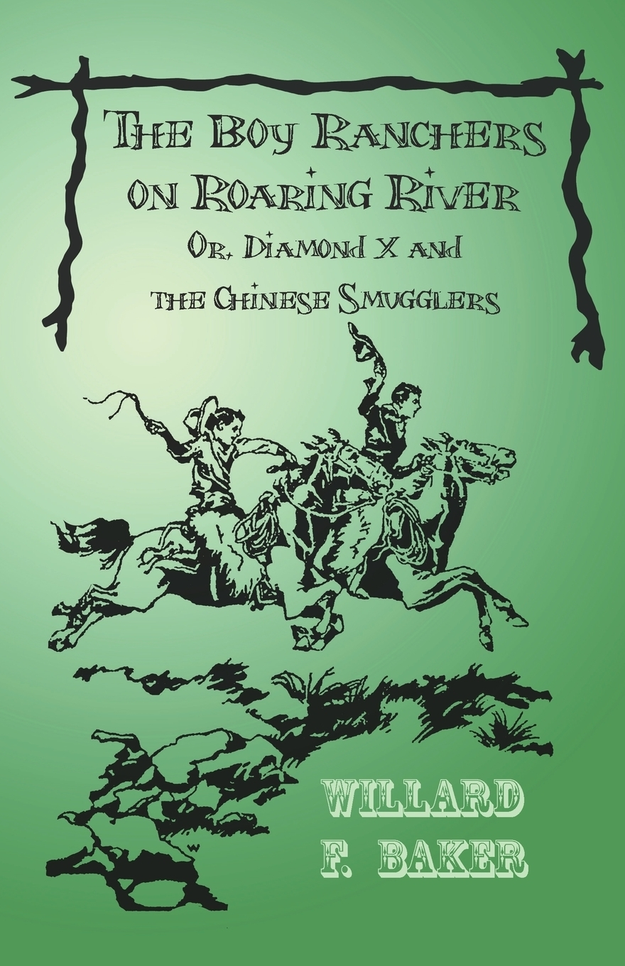 Книга The Boy Ranchers on Roaring River; Or, Diamond X and the Chinese Smugglers. Willard F. Baker
