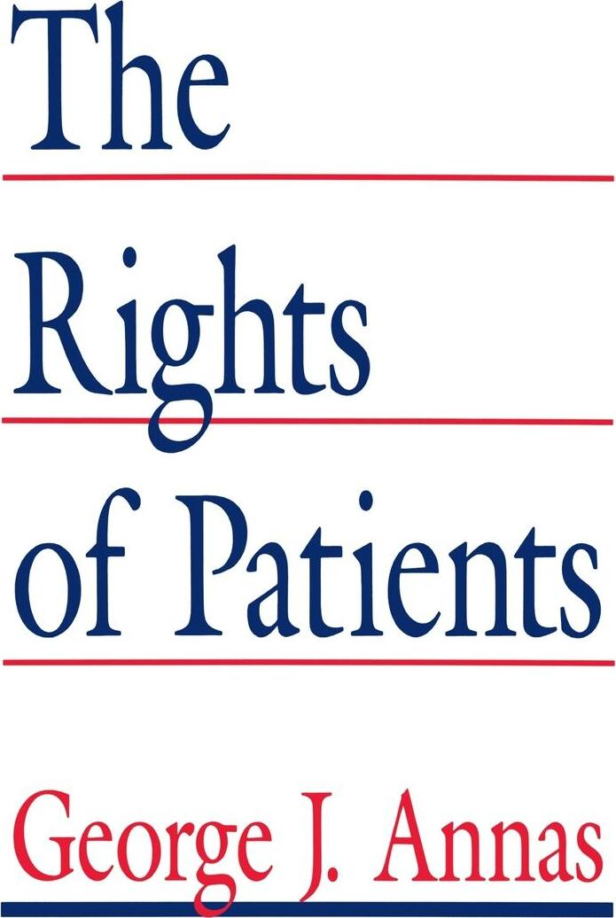 The Rights of Patients. The Basic ACLU Guide to Patient Rights. George J. Annas