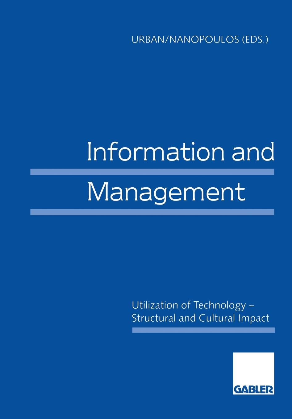 Information and Management. Utilization of Technology - Structural and Cultural Impact. Sabine Urban, Constantin (Eds.) Nanopoulos