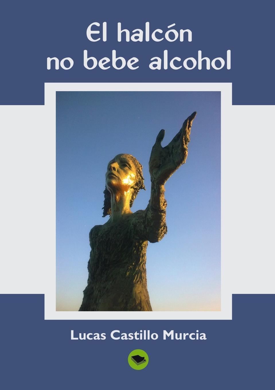 EL HALCON, NO BEBE ALCOHOL. Lucas Murcia Castillo