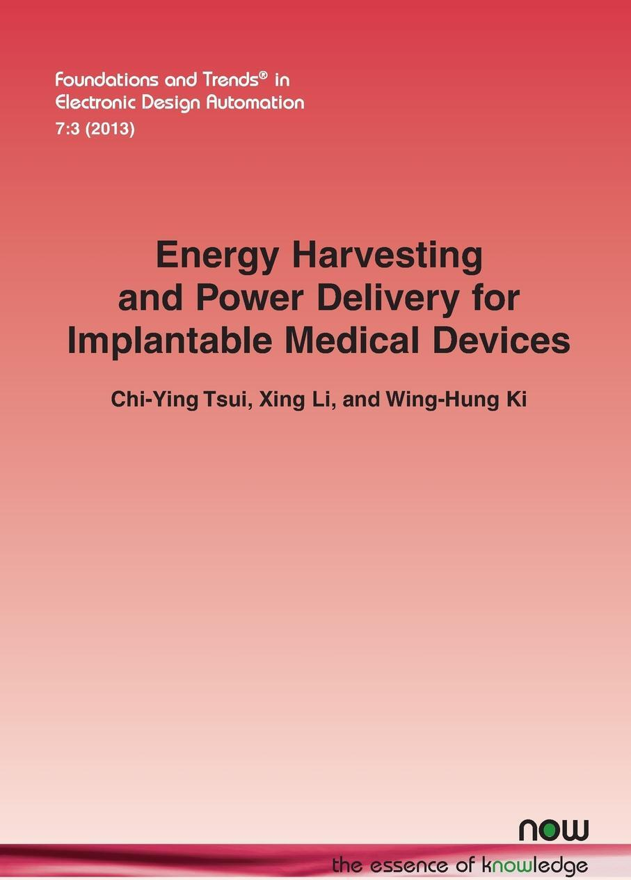 Chi-Ying Tsui, Xing Li, Wing-Hung Ki. Energy Harvesting and Power Delivery for Implantable Medical Devices