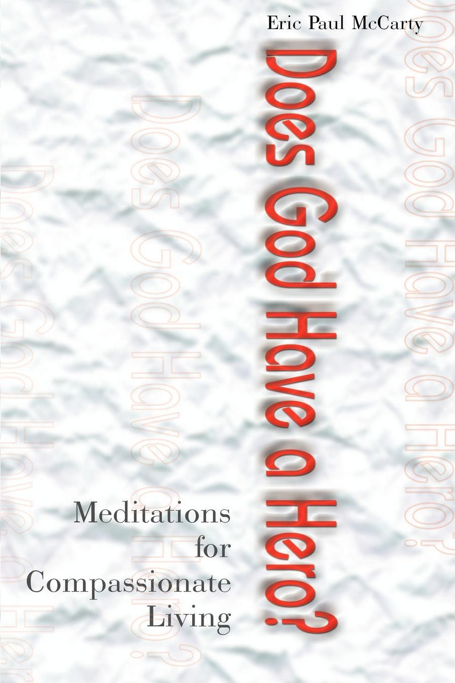 Does God Have a Hero?. Meditations for Compassionate Living