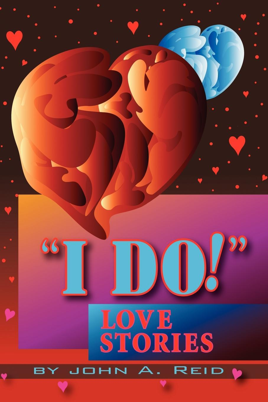Книга ''I Do!'' Love Stories. Love Stories. John Reid