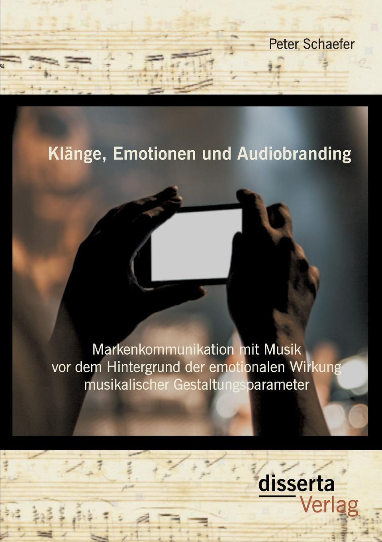 Klange, Emotionen und Audiobranding. Markenkommunikation mit Musik vor dem Hintergrund der emotionalen Wirkung musikalischer Gestaltungsparameter