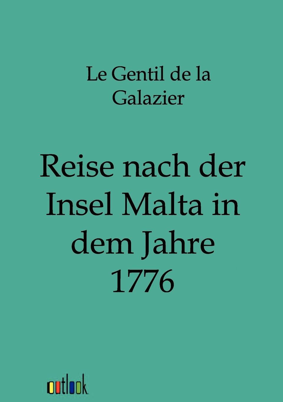 Reise nach der Insel Malta in dem Jahre 1776. Le Gentil de la Galazier
