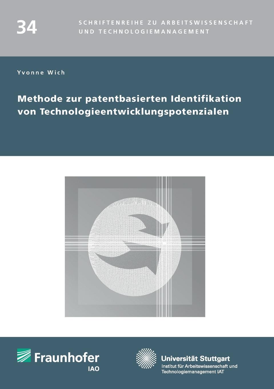 Methode zur patentbasierten Identifikation von Technologieentwicklungspotenzialen.. Yvonne Wich