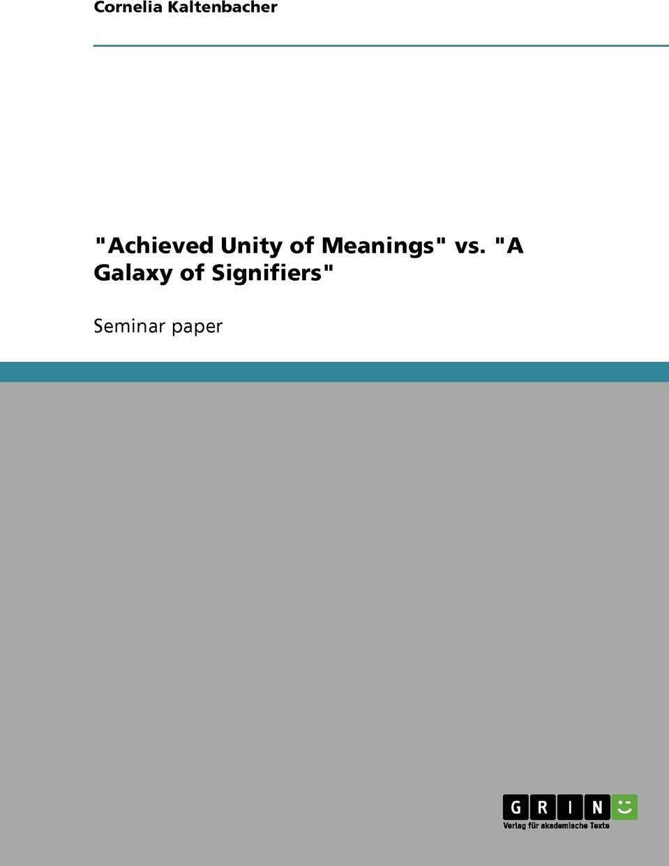 """Cornelia Kaltenbacher. """"Achieved Unity of Meanings"""" vs. """"A Galaxy of Signifiers"""""""