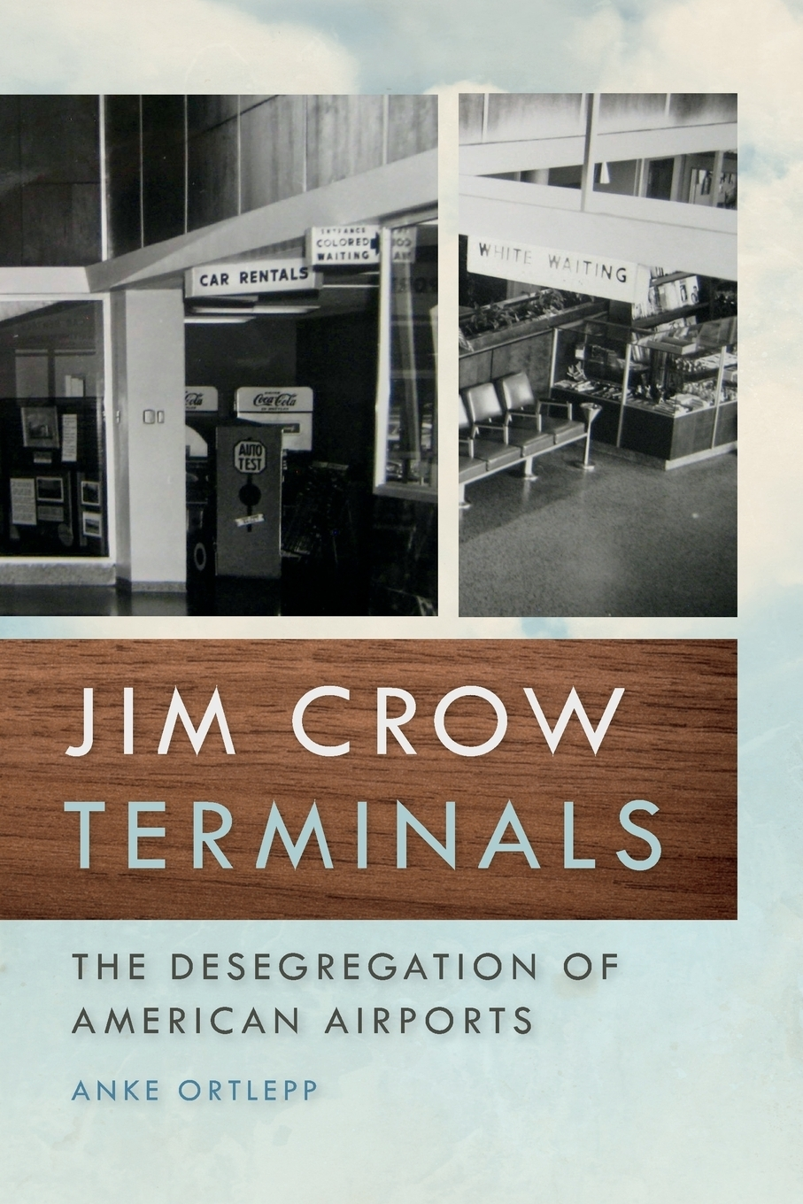 Jim Crow Terminals. The Desegregation of American Airports. Anke Ortlepp