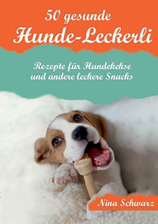 50 gesunde Hunde-Leckerli. Nina Schwarz