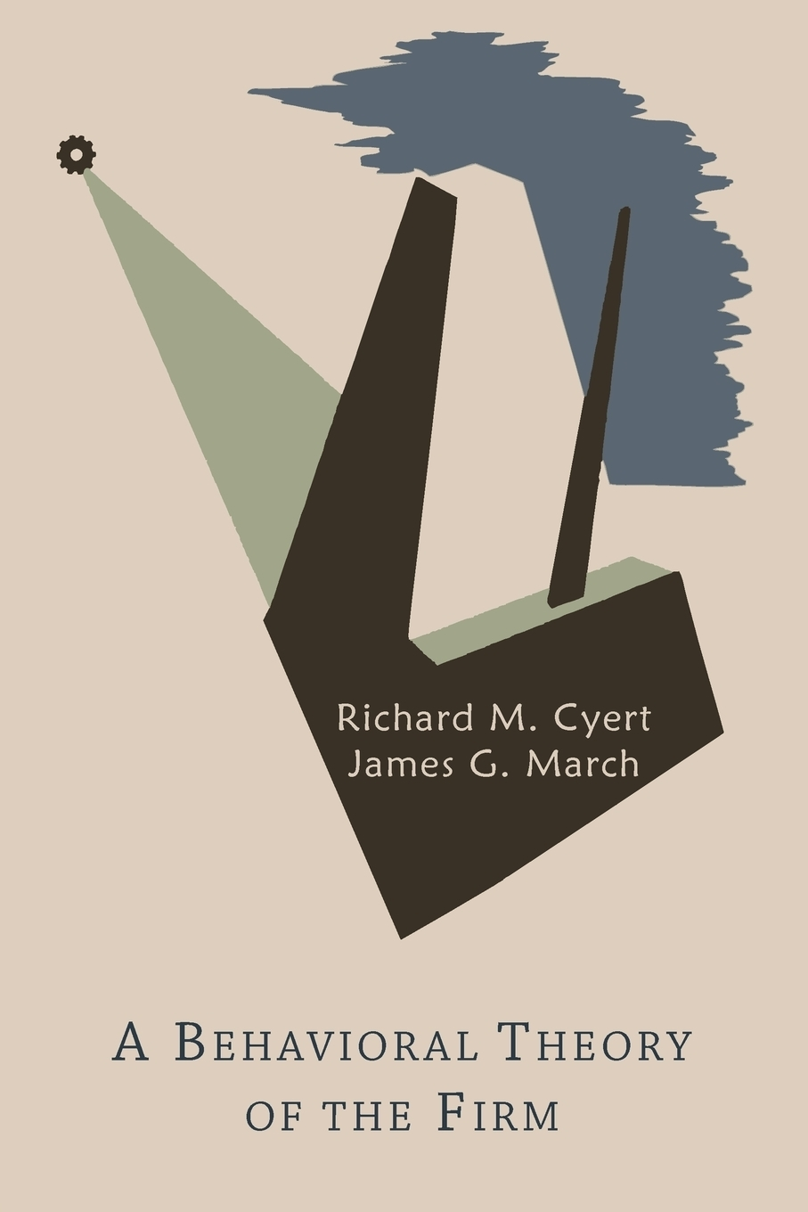Richard Michael Cyert, James G. March. A Behavioral Theory of the Firm