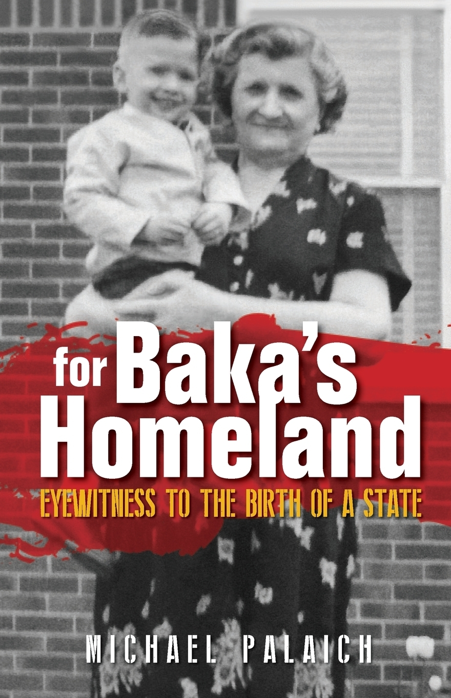 Michael Palaich. For Baka's Homeland. Eyewitness to the Birth of a State
