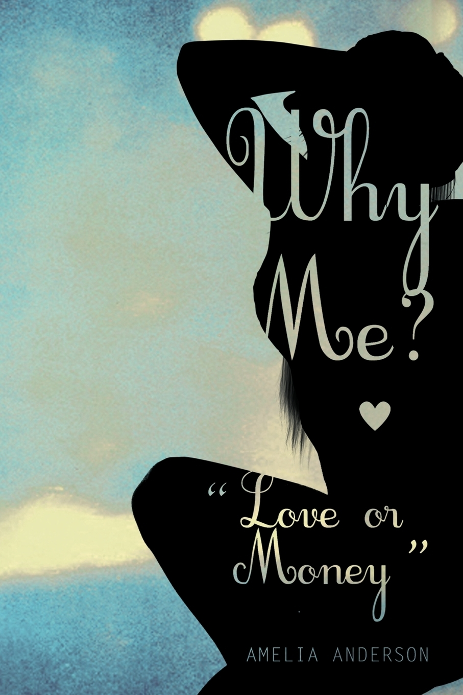 Amelia Anderson. Why Me? Love or Money