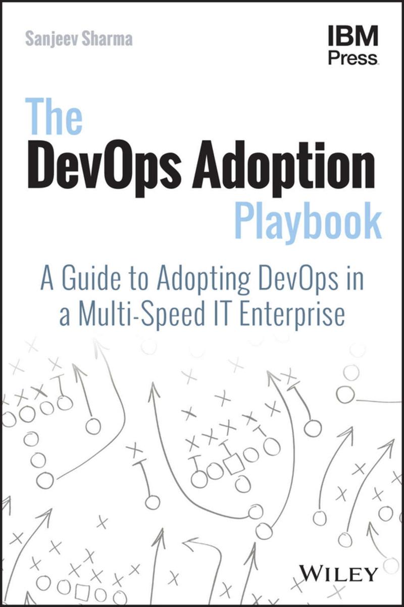 The DevOps Adoption Playbook. A Guide to Adopting DevOps in a Multi-Speed IT Enterprise | Sharma Sanjeev #1