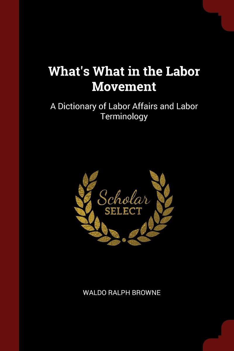 What's What in the Labor Movement. A Dictionary of Labor Affairs and Labor Terminology #1