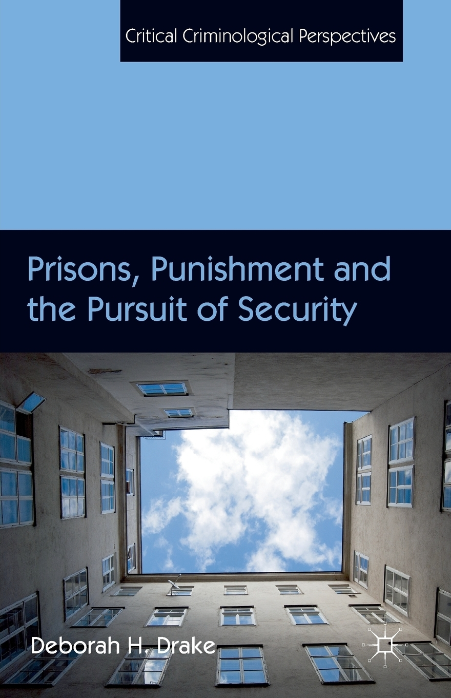 D. Drake Prisons, Punishment and the Pursuit of Security