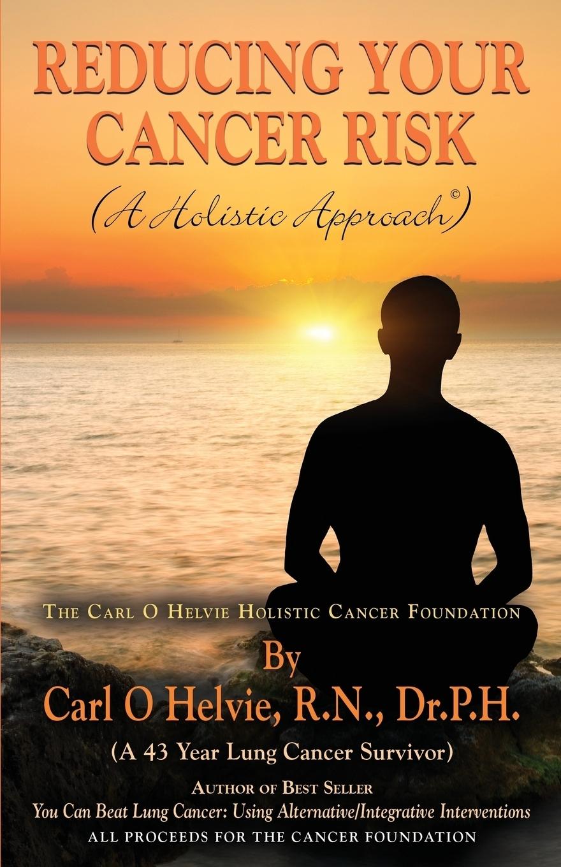 R.N. Dr.P.H. Carl O Helvie REDUCING YOUR CANCER RISK (A Holistic Approach) все цены