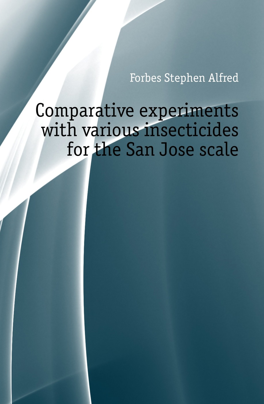 Forbes Stephen Alfred Comparative experiments with various insecticides for the San Jose scale