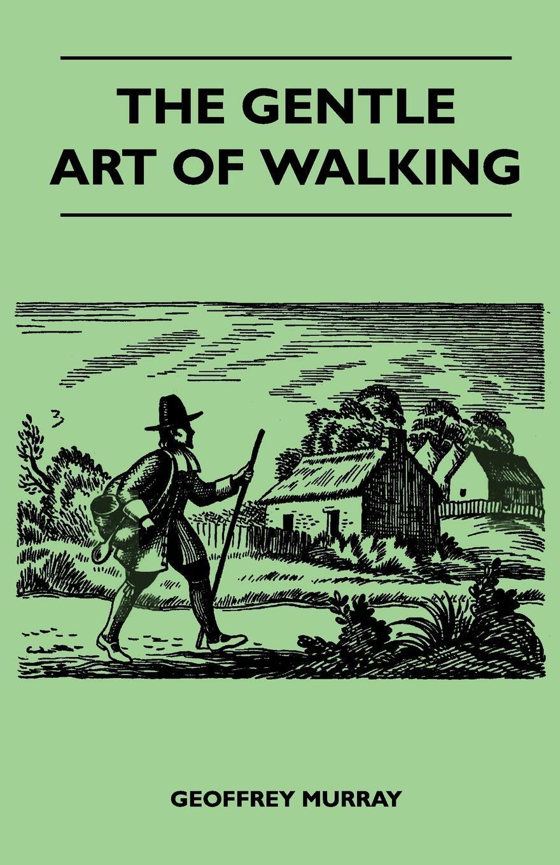 The Gentle Art of Walking. Geoffrey Murray
