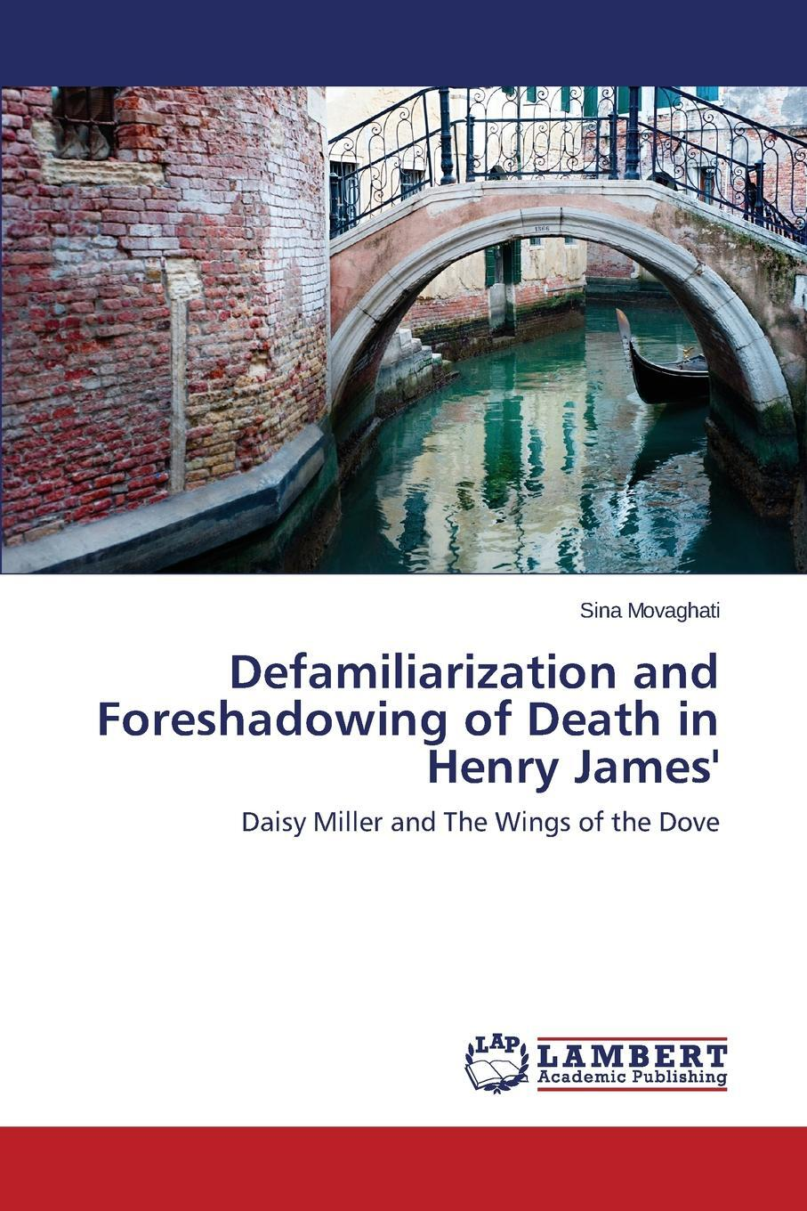 Defamiliarization and Foreshadowing of Death in Henry James`. Movaghati Sina