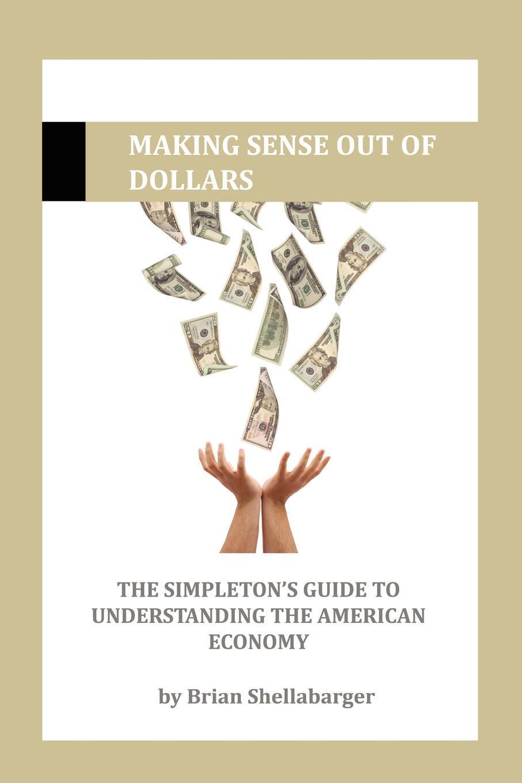 Brian Shellabarger. Making Sense Out of Dollars