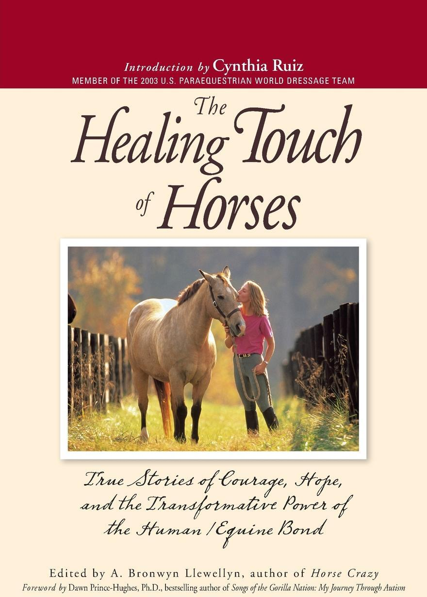 The Healing Touch of Horses. True Stories of Courage, Hope, and the Transformative Power of the Human/Equine Bond.