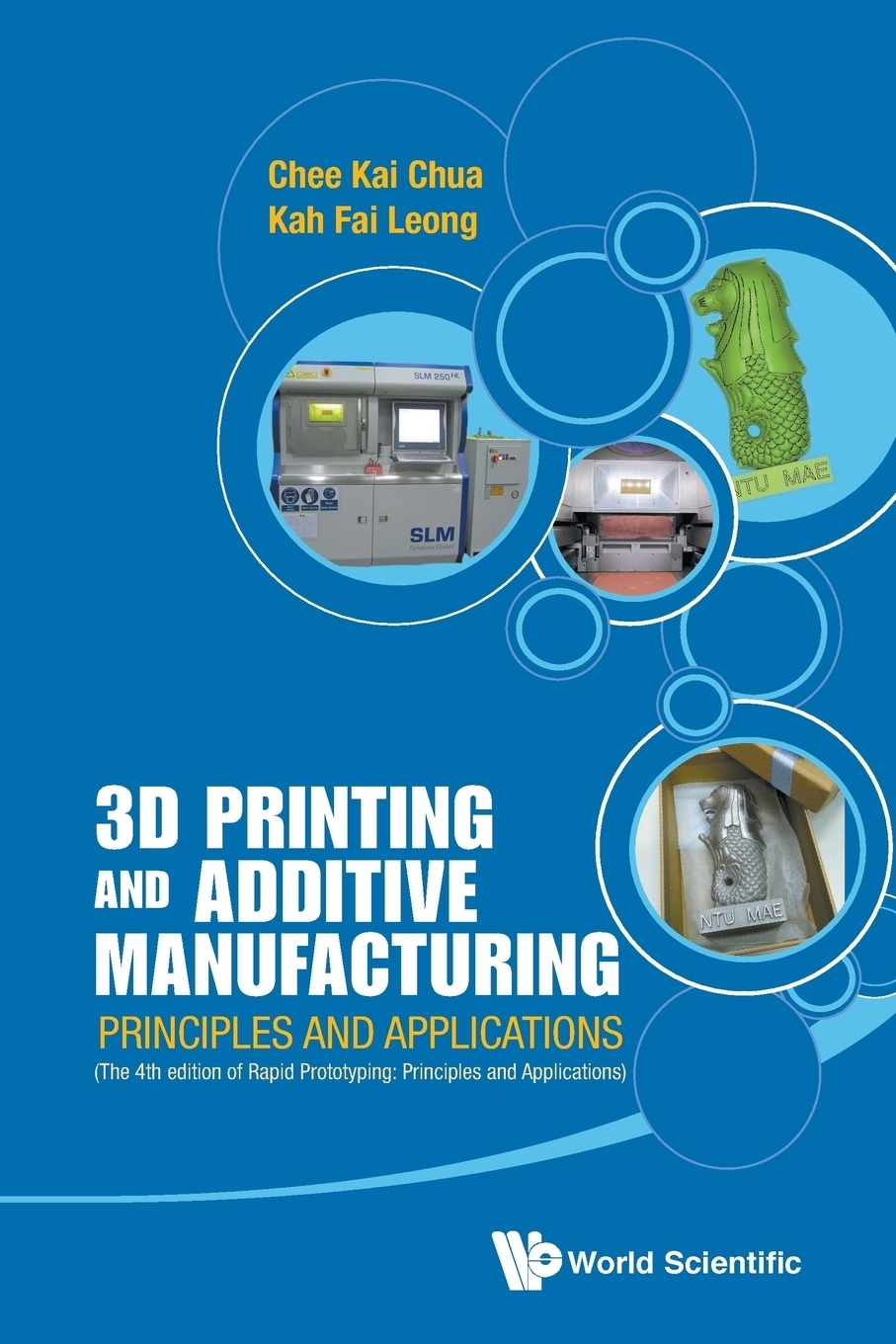 Книга 3D PRINTING AND ADDITIVE MANUFACTURING. PRINCIPLES AND APPLICATIONS (WITH COMPANION MEDIA PACK) - FOURTH EDITION OF RAPID PROTOTYPING. Chee Kai Chua, Kah Fai Leong
