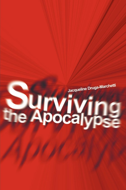 Surviving the Apocalypse. Jacqueline DrugaMarchetti