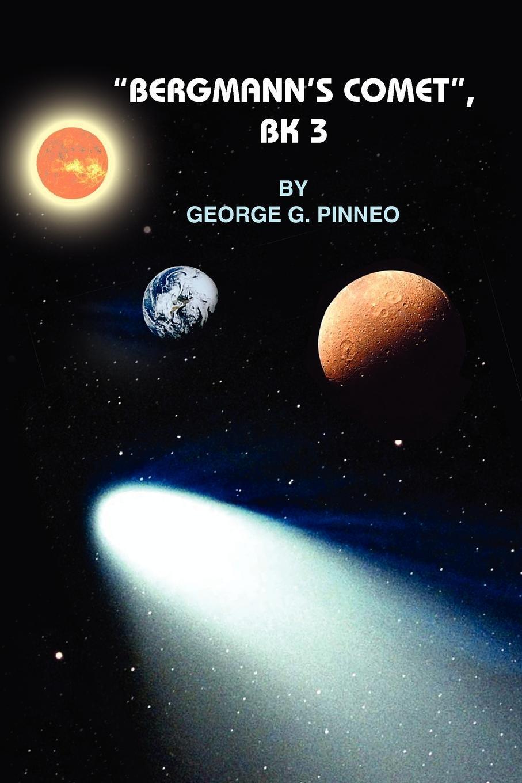 "Книга ""BERGMANN'S COMET"", BK 3. GEORGE G. PINNEO"