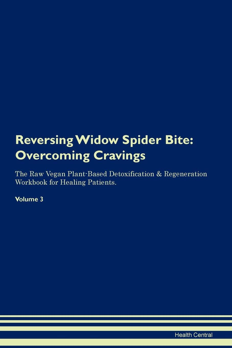 Reversing Widow Spider Bite. Overcoming Cravings The Raw Vegan Plant-Based Detoxification & Regeneration Workbook for Healing Patients. Volume 3