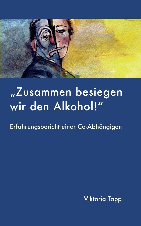 Zusammen besiegen wir den Alkohol