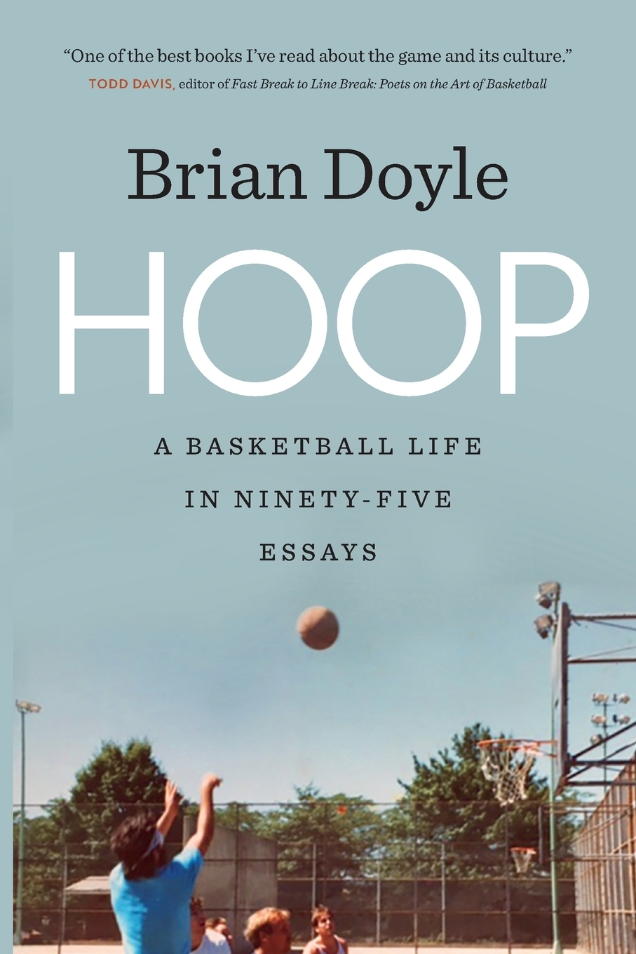 Hoop. A Basketball Life in Ninety-Five Essays