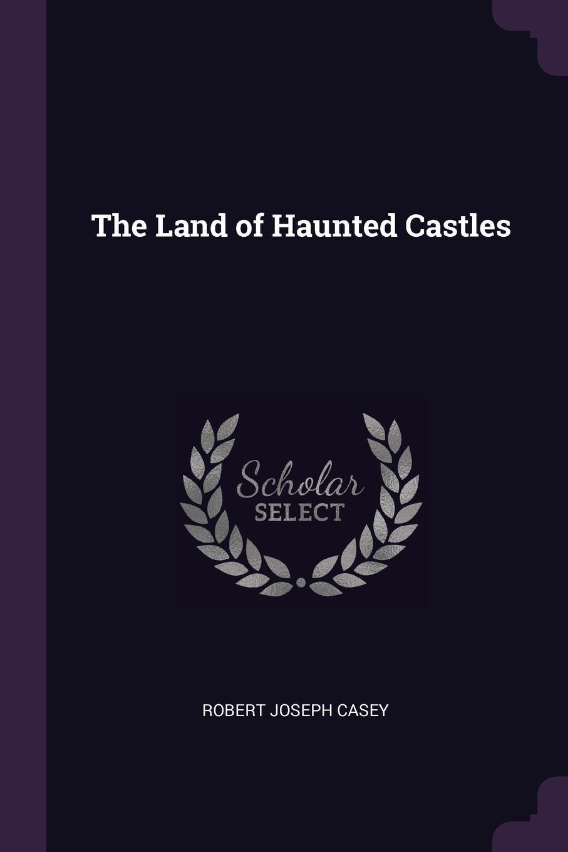 Robert Joseph Casey. The Land of Haunted Castles