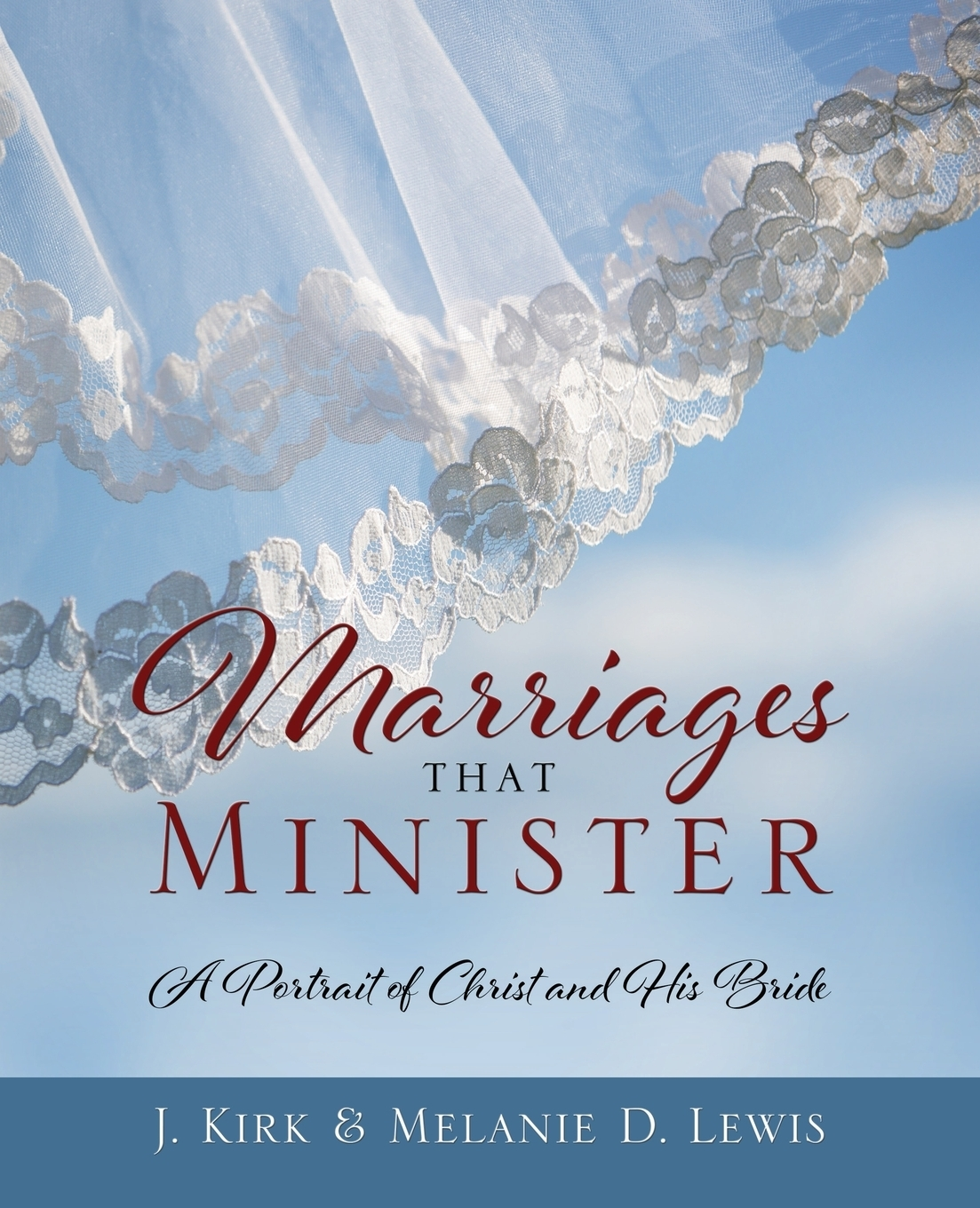 Kirk J. Lewis, Melanie  D. Lewis. Marriages that Minister. A Portrait of Christ and His Bride