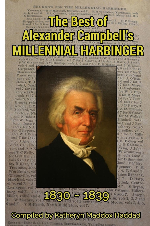 Katheryn Maddox Haddad. The Best of Alexander Campbell's Millennial Harbinger 1830-1839