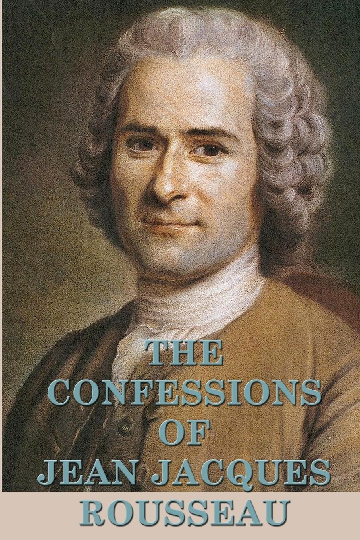 лучшая цена Jean Jacques Rousseau The Confessions of Jean Jacques Rousseau