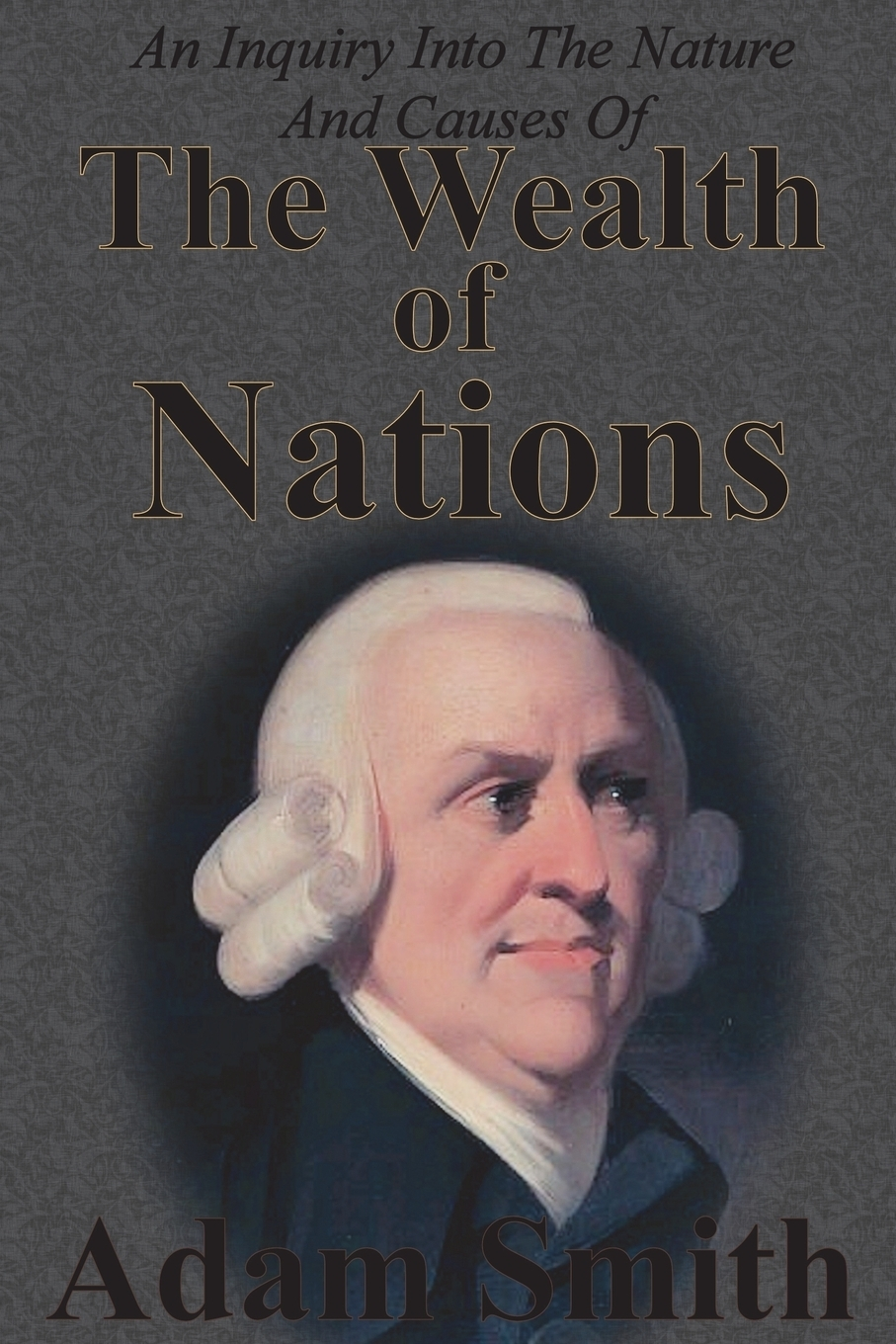 Adam Smith An Inquiry Into The Nature And Causes Of The Wealth Of Nations adam smith an inquiry into the nature and causes of the wealth of nations vol 2